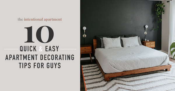 These 10 Quick & Easy Apartment Decorating Tips Will Create a Home Any Guy Would Be Proud Of