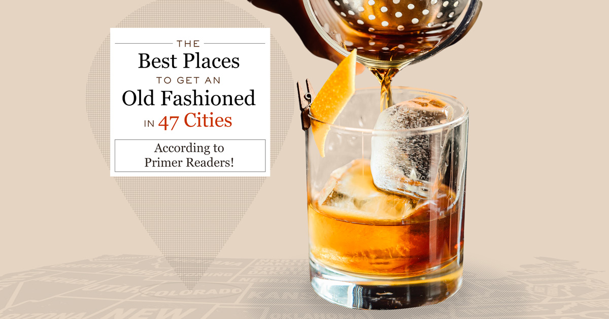 The Best Places to Get an Old Fashioned in 47 Cities According to Primer Readers