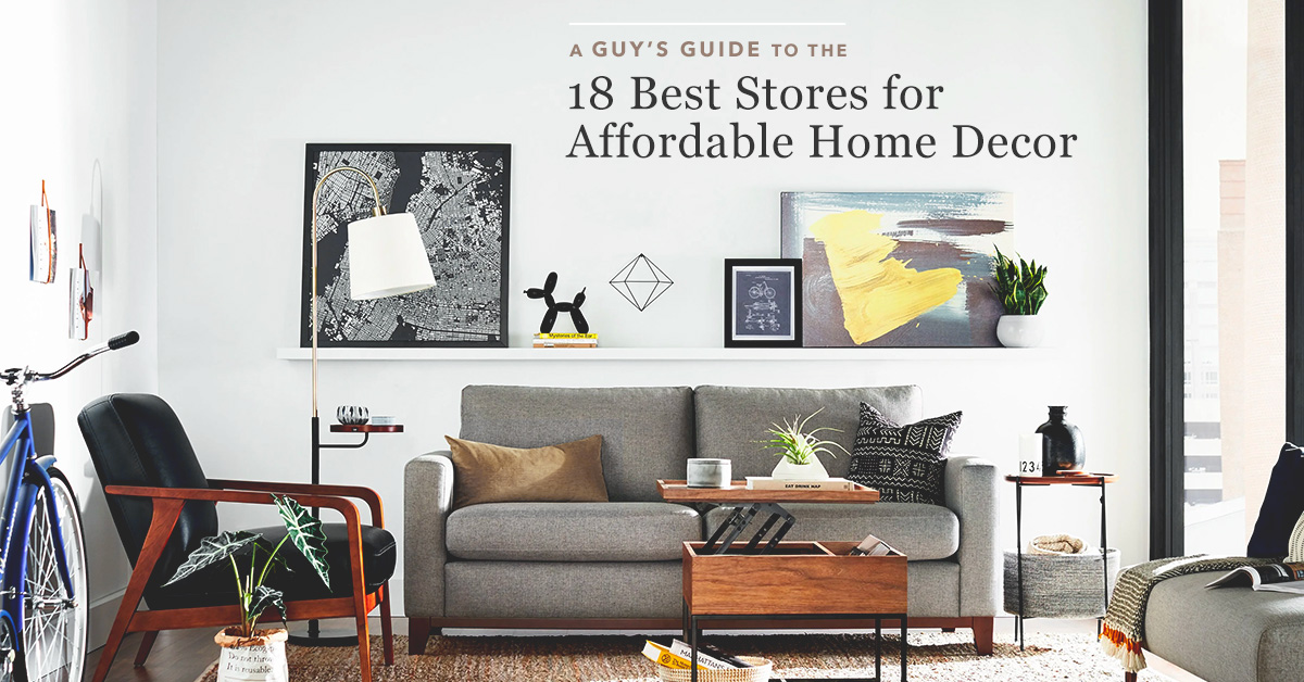 A Guy's Guide To 18 Of The Best Affordable Home Decor Stores