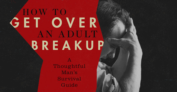 How to Get Over a Breakup For Guys: A Thoughtful Man's