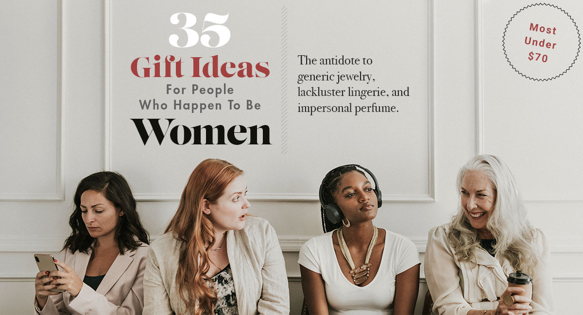 35 Gift Ideas For People Who Happen To Be Women