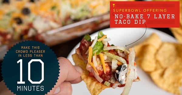 Superbowl Offering: No-Bake 7 Layer Taco Dip