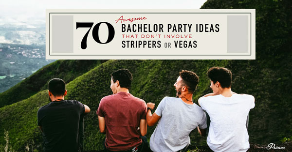 70 Awesome Bachelor Party Ideas That Don't Involve Strippers or Vegas