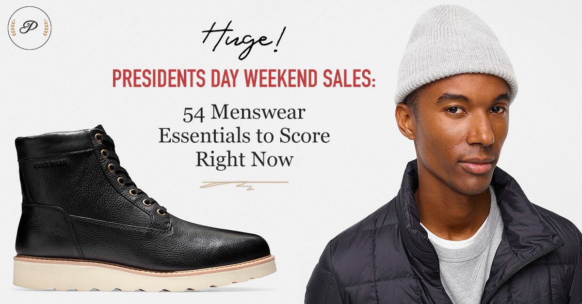 Huge! Presidents Day Weekend Sales: 54 Menswear Essentials to Score Right Now