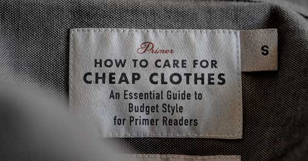 How to Care for Cheap Clothes: An Essential Guide to Budget Style for Primer Readers
