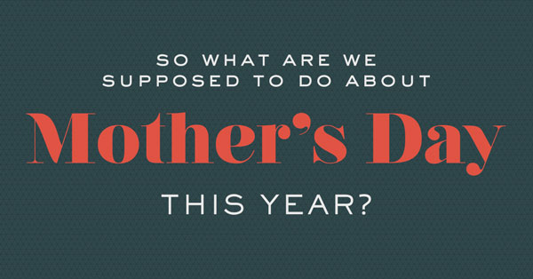 "6 Ways to Say ""Happy Mother's Day"" While Social Distancing"