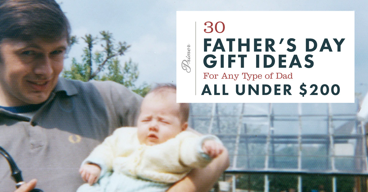 30 Father's Day Gift Ideas for Any Type of Dad, All Under $200