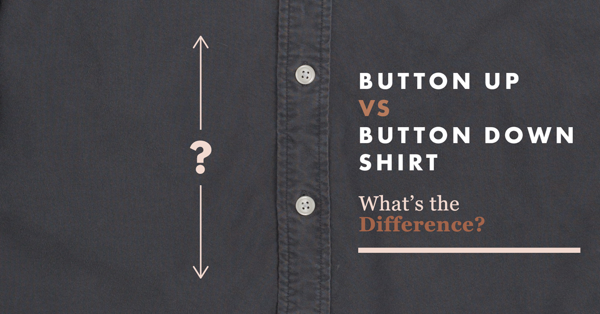 Button Up Vs Button Down Shirt – What's the Difference?