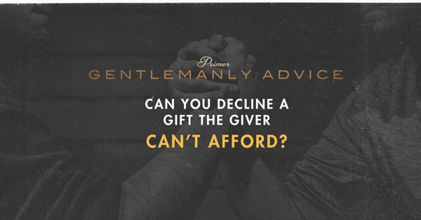 Gentlemanly Advice: Can You Decline a Gift the Giver Can't Afford?
