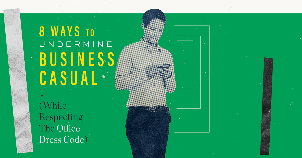 8 Ways To Undermine Business Casual (While Respecting The Office Dress Code)