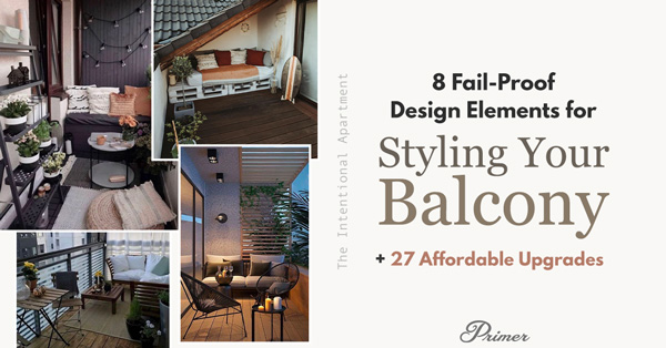 8 Fail-Proof Design Elements for Styling Your Balcony + 27 Affordable Upgrades