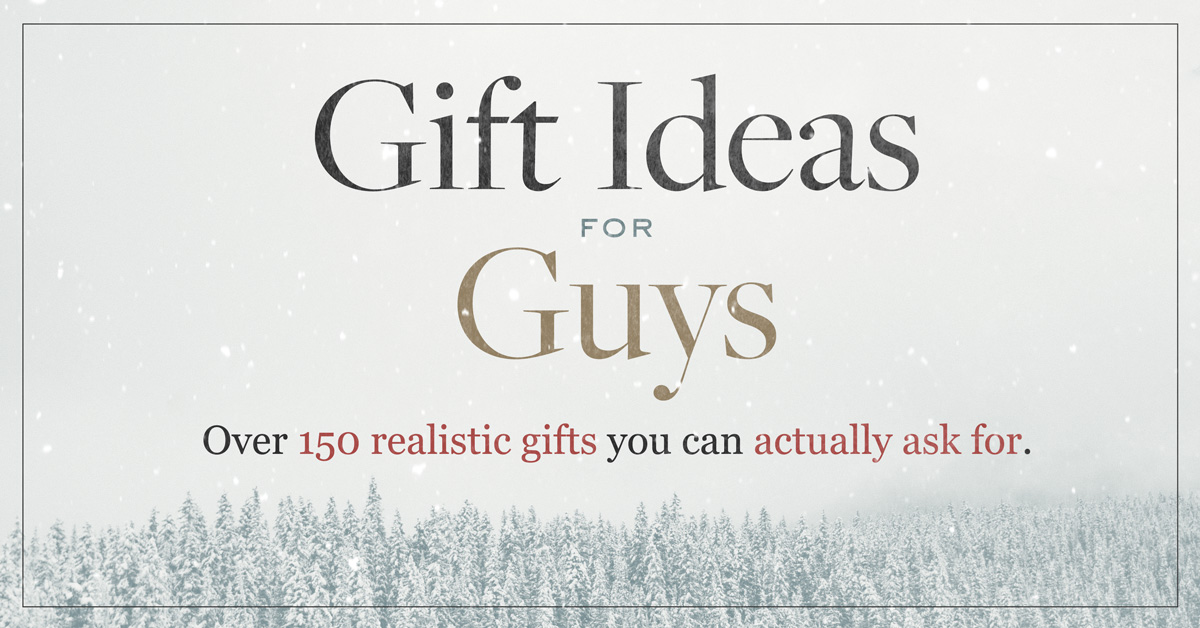 Gift Ideas for Guys Over 150 realistic gifts you can actually ask for
