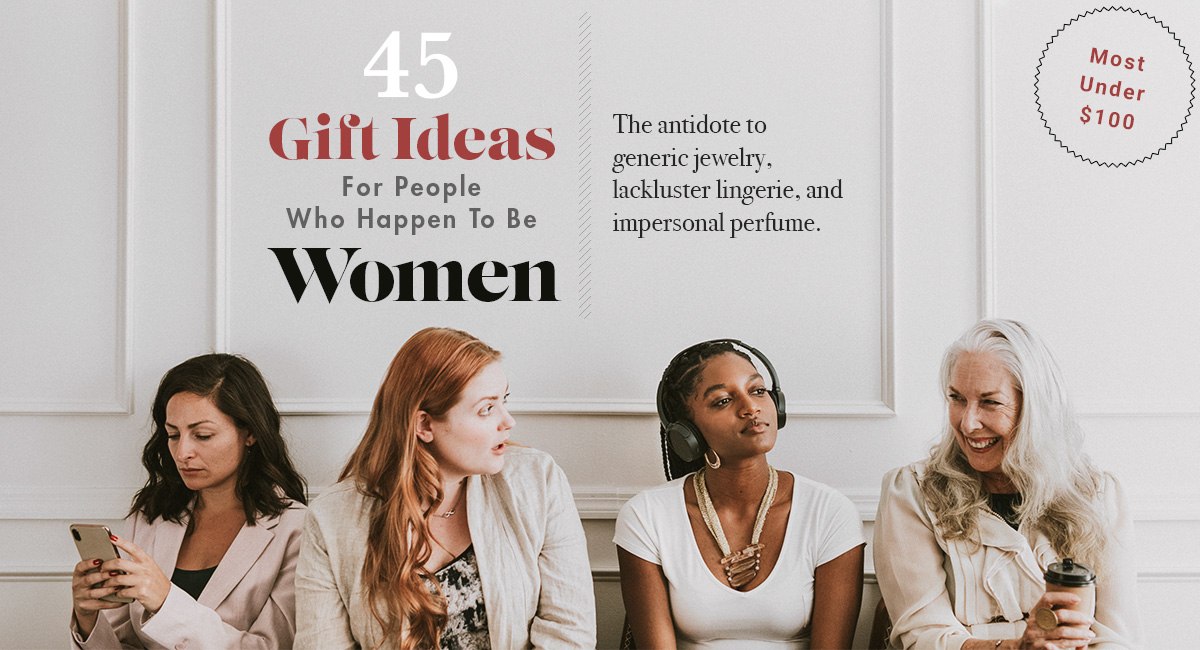 45 Gift Ideas For People Who Happen To Be Women