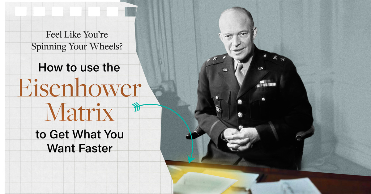 How to Use The Eisenhower Matrix to Get What You Want Faster