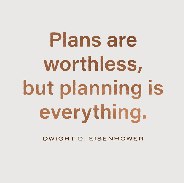quote by dwight eisenhower: plans are worthless, but planning is everything.