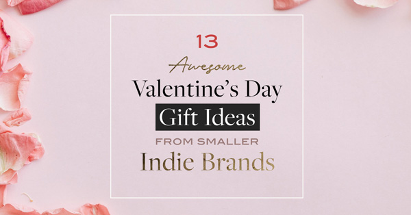 13 Awesome Valentine's Day Gift Ideas From Smaller Indie Brands