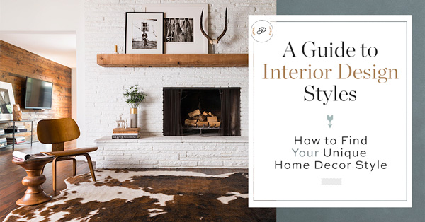 A Guide to Interior Design Styles: How to Find Your Unique Home Decor Style
