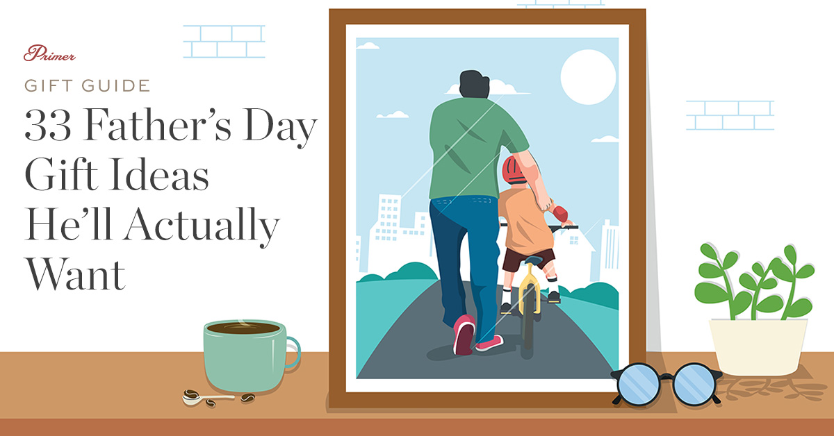 Father's Day Gift Ideas He'll Actually Want
