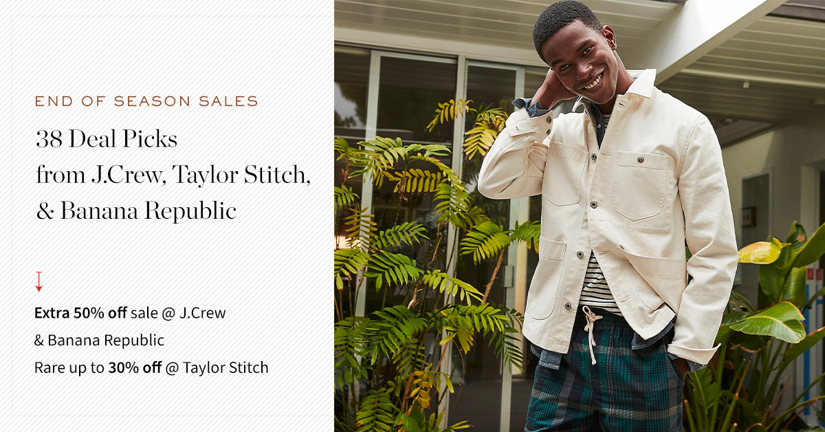 End of Season sale at J.Crew, Banana Republic, and Taylor Stitch