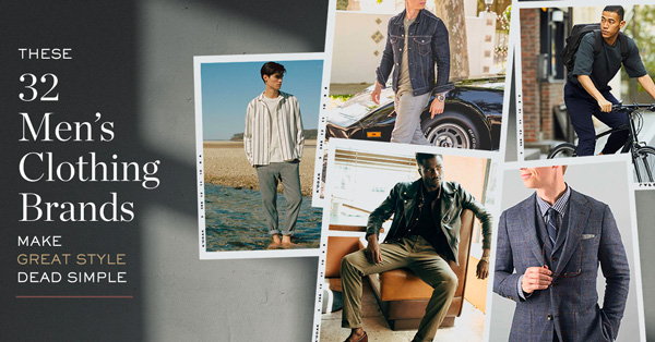 These 32 Men's Clothing Brands Make Great Style Dead Simple
