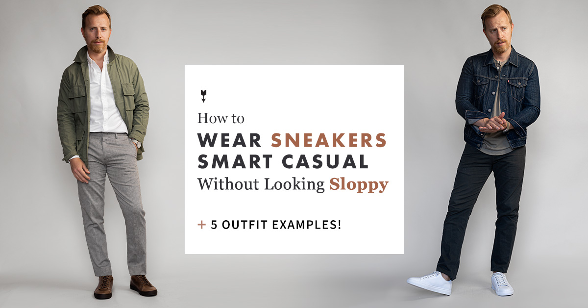 How to Wear Sneakers Smart Casual Without Looking Sloppy + 5 Outfit Examples!