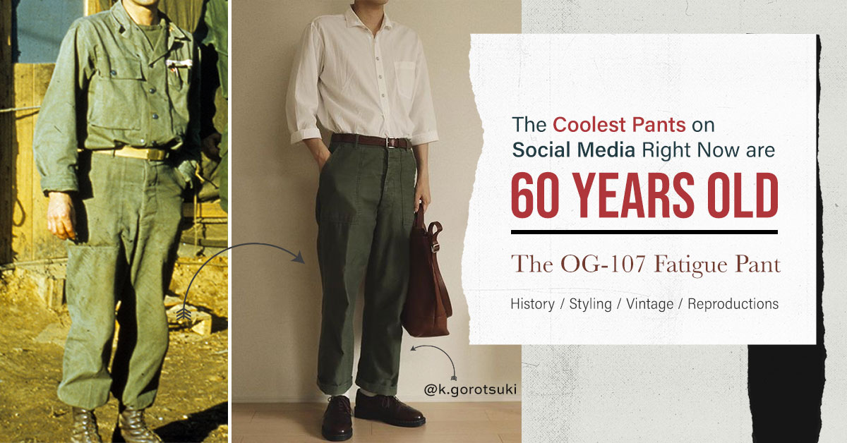 The Coolest Pants on  Social Media Right Now are 60 Years Old: The OG-107 Fatigue Pant