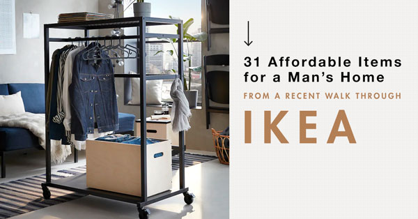 31 Affordable Items for a Man's Home from a Recent Walk Through Ikea