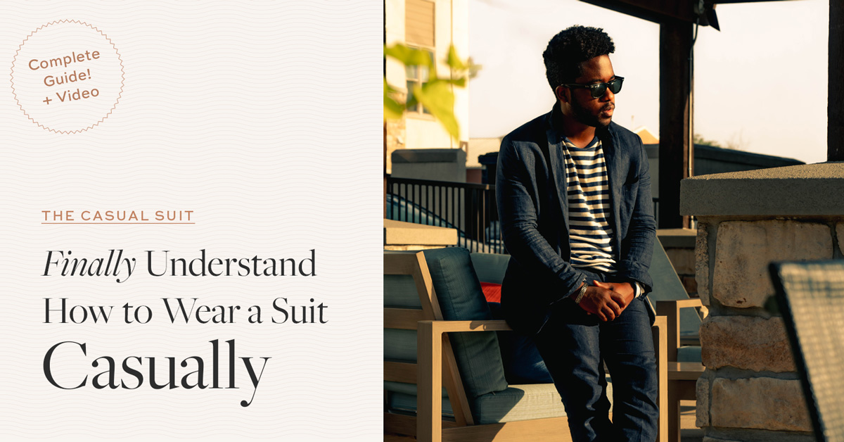 The Casual Suit: Finally Understand How to Wear a Suit Casually + Screencast