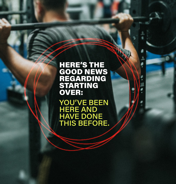 Here's the good news regarding starting over: you've been here and have done this before.